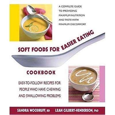 Soft Foods for Easier Eating Cookbook By Woodruff, Sandra/ Gilbert-Henderson, Leah